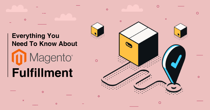 Everything You Need to Know About Magento Fulfillment