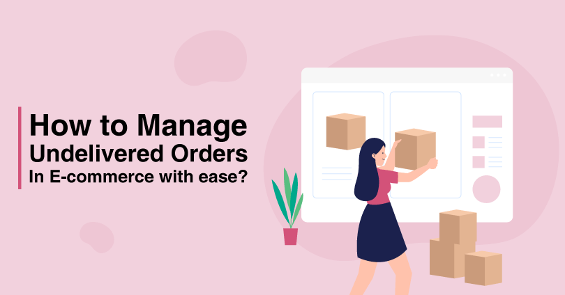 How to Manage Undelivered Orders With Ease