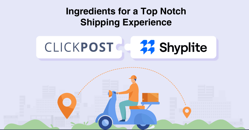 ClickPost & Shyplite - Ingredients for a Top Notch Shipping Experience
