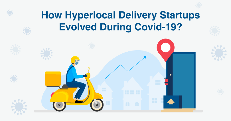 Hyperlocal Delivery Startups Evolved During Covid-19 Pandemic
