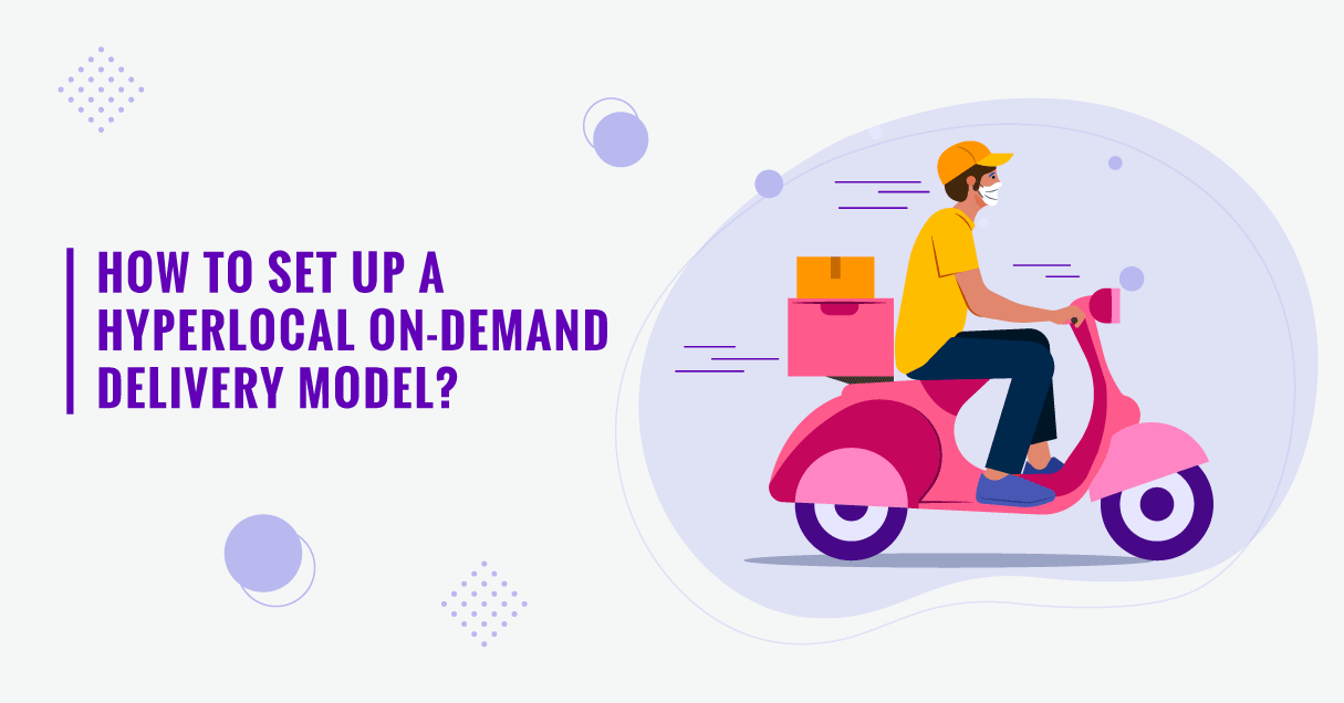 Hyperlocal Delivery Business Model Decoded