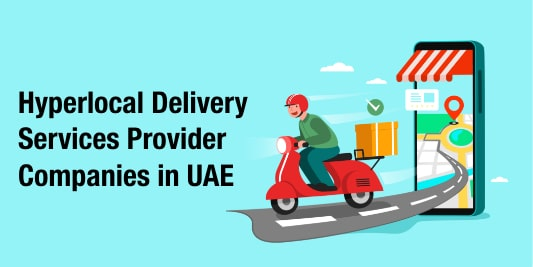 Hyperlocal Delivery Services Provider Companies in UAE
