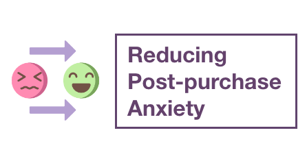 Reducing Post-purchase Anxiety